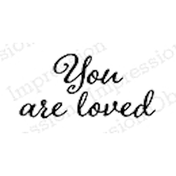 Impression Obsession Cling Stamp YOU'RE LOVED A9909