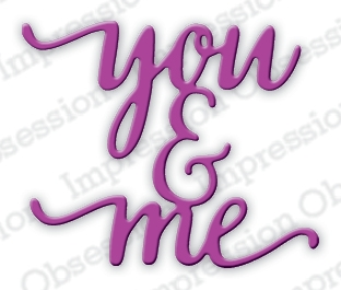 Impression Obsession Steel Dies YOU AND ME DIE613-B