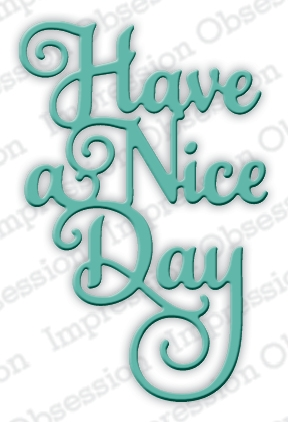 Impression Obsession Steel Dies HAVE A NICE DAY DIE614-F zoom image