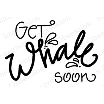 Impression Obsession Cling Stamp GET WHALE SOON D21108