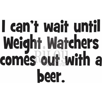 Riley and Company Funny Bones WEIGHT WATCHERS BEER Cling Rubber Stamp RWD-649